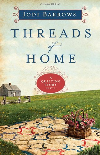 Threads of Home: A Quilting Story (Part 2) (Quilting Stories) (0802409385) by Barrows, Jodi
