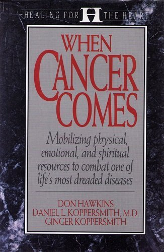 When Cancer Comes (Healing for the Heart) (0802409490) by Don Hawkins; Dan Koppersmith; Ginger Koppersmith