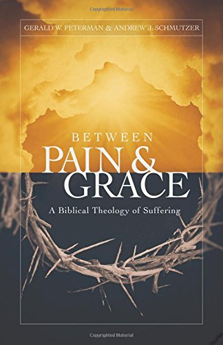 9780802409676: Between Pain and Grace: A Biblical Theology of Suffering