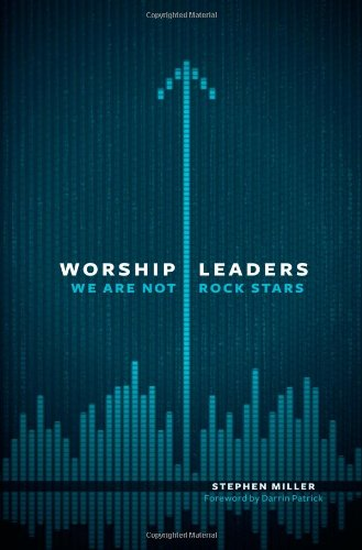 Worship Leaders, We Are Not Rock Stars (9780802409867) by Stephen Miller