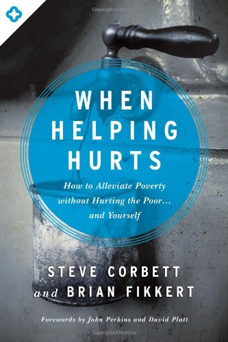 9780802409980: When Helping Hurts: How to Alleviate Poverty Without Hurting the Poor... and Yourself