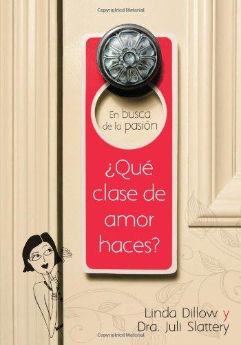 En busca de la pasión: ¿qué clase de amor haces? (0802410383) by Dillow, Linda; Slattery, Dr. Juli