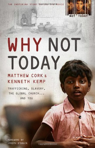 Why Not Today : Trafficking, Slavery, the: Kenneth Kemp; Matthew