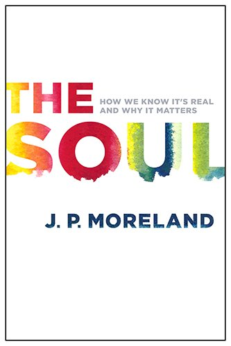 9780802411006: The Soul: How We Know It's Real and Why It Matters