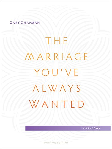 9780802411099: The Marriage You've Always Wanted Small Group Experience Workbook