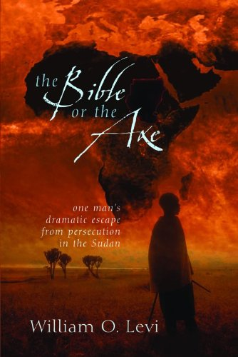 9780802411389: The Bible or the Axe: One Man's Dramatic Escape from Persecution in the Sudan
