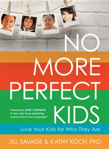 9780802411525: No More Perfect Kids: Love Your Kids for Who They Are