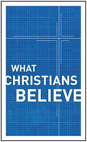 What Christians Believe: Moody Publishers [Compiler];
