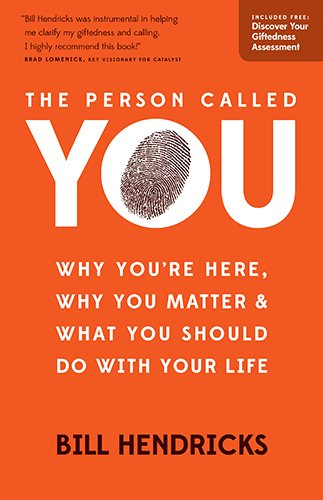 The Person Called You: Why You Re Here, Why You Matter What You Should Do With Your Life