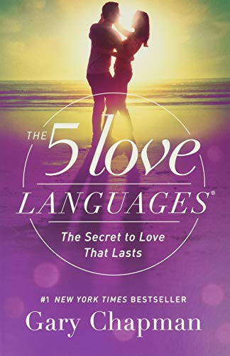 The 5 Love Languages: The Secret to Love that Lasts: Chapman, Gary D