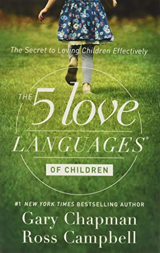 The 5 Love Languages of Children: The Secret to Loving Children Effectively: Gary Chapman; Ross ...