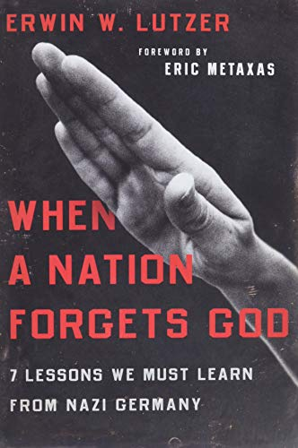 9780802413284: When a Nation Forgets God: 7 Lessons We Must Learn from Nazi Germany