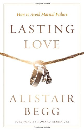 9780802413444: Lasting Love: How to Avoid Marital Failure