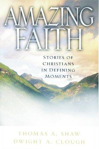 9780802413581: Amazing Faith: Stories of Christians in Defining Moments