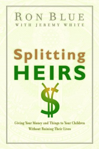 9780802413765: Splitting Heirs: Giving Your Money and Things to Your Children Without Ruining Their Lives