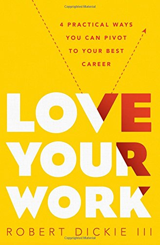 9780802414380: Love Your Work: 4 Practical Ways You Can Pivot to Your Best Career