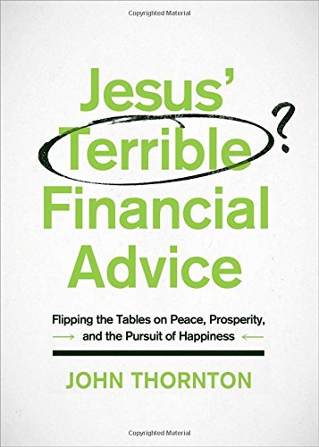 9780802414861: Jesus' Terrible Financial Advice: Flipping the Tables on Peace, Prosperity, and the Pursuit of Happiness