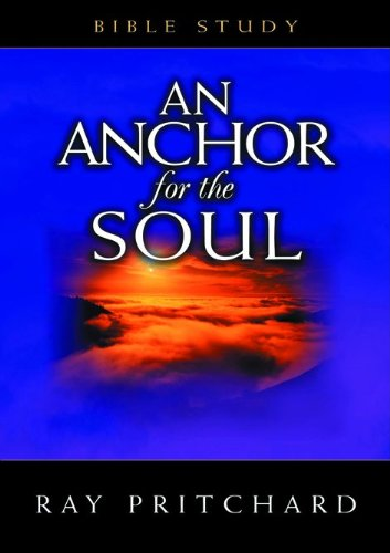An Anchor for the Soul Bible Study (0802415105) by Ray Pritchard