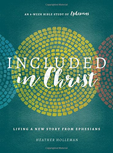 9780802415912: Included in Christ: Living A New Story from Ephesians (A Bible Study)