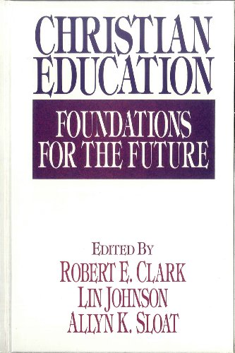Christian Education: Foundations for the Future: Clark, Robert E.
