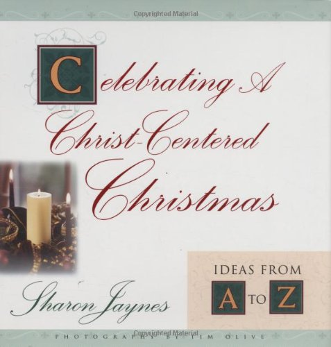 9780802416995: Celebrating A Christ-Centered Christmas: Ideas From A-Z
