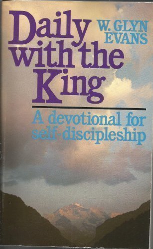Daily With the King : A Devotional for Self-Discipleship: Evans, W. Glyn