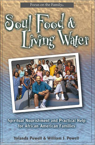 Soul Food and Living Water: Spiritual Nourishment and Practical Help for the African American Family (0802417574) by Yolanda L. Powell; William Powell
