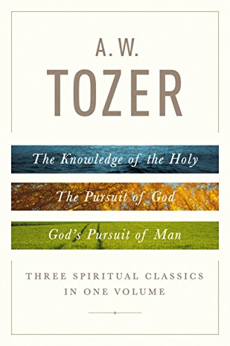 9780802418616: A. W. Tozer: Three Spiritual Classics in One Volume; The Knowledge of the Holy/The Pursuit of God/God's Pursuit of Man