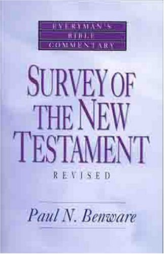 Survey of the New Testament- Everyman's Bible Commentary (Everyman's Bible Commentaries) (0802421245) by Paul N. N. Benware
