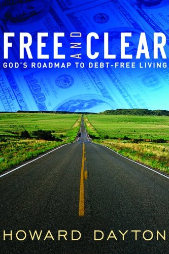 Free and Clear: God's Roadmap to Debt-Free Living: Dayton, Howard