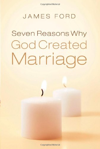 9780802422620: Seven Reasons Why God Created Marriage