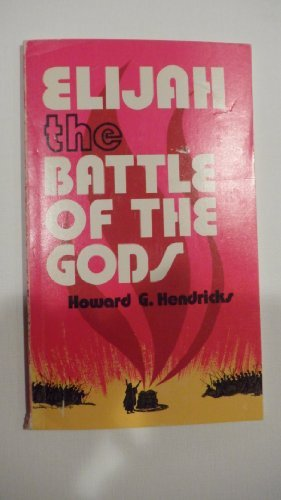 Elijah: The battle of the gods (0802423361) by Howard G Hendricks