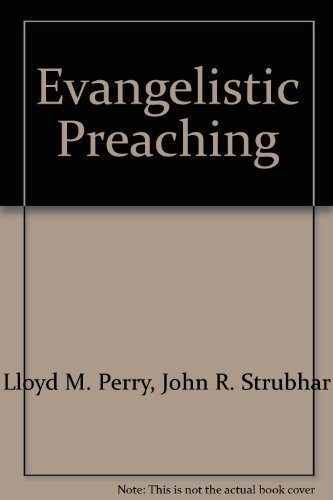 Evangelistic Preaching: A Step-by-Step Guide to Pulpit Evangelism (9780802423917) by Lloyd M. Perry; John R. Strubhar