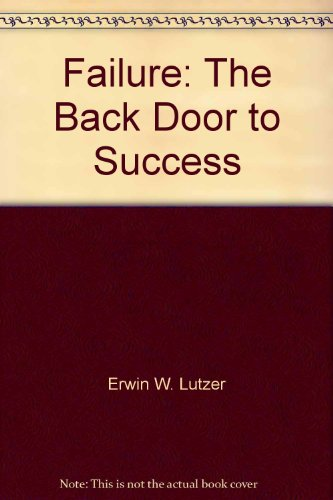 Failure: The Back Door to Success: Erwin W. Lutzer