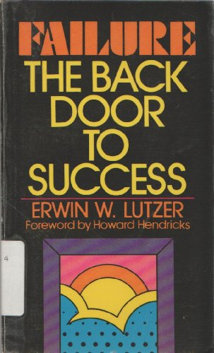 Failure : The Back Door to Success: Lutzer, Erwin W.