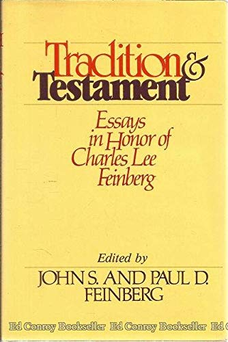 Tradition and testament: Essays in honor of Charles Lee Feinberg (0802425445) by John S. Feinberg; Paul D. Feinberg