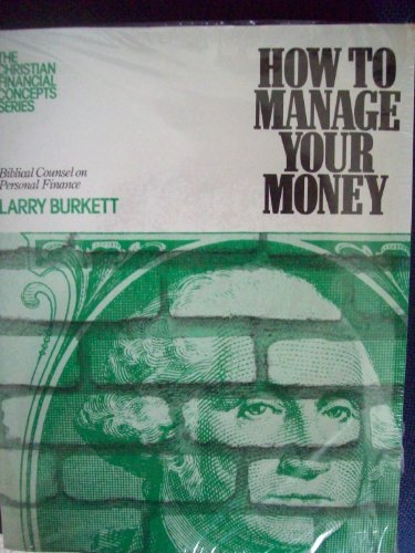 9780802425478: How To Manage Your Money: Biblical Counsel on Personal Finance (The Christian Financial Concepts Series)