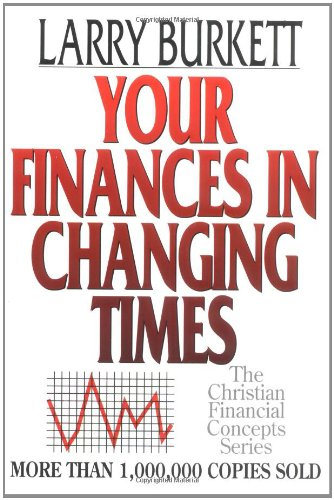 Your Finances in Changing Times (The Christian: Larry Burkett