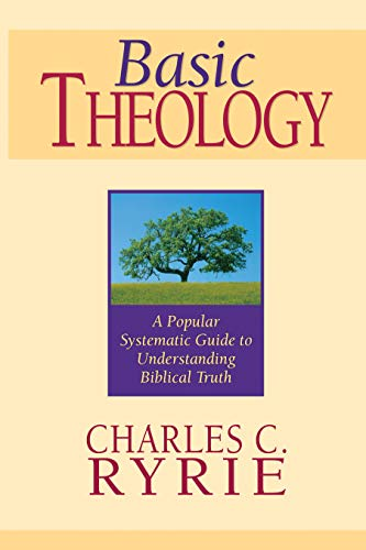 Basic Theology: A Popular Systematic Guide to Understanding Biblical Truth: Ryrie, Charles C.