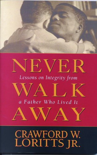9780802427427: Never Walk Away: Lessons on Integrity from a Father Who Lived It