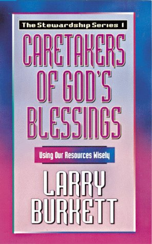 Caretakers of God's Blessing: Using Our Resources Wisely: Burkett, Larry