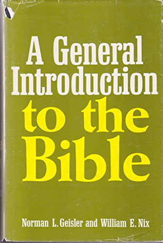 A General Introduction to the Bible: Geisler, Norman L. and Nix, William E.