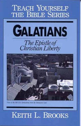 Galatians- Bible Study Guide (Teach Yourself The Bible Series-Brooks) (0802429254) by Keith L. Brooks