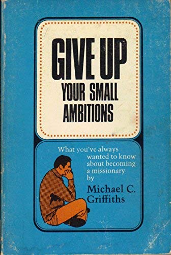 9780802429704: Give up your small ambitions,