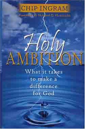 9780802429780: Holy Ambition: What it Takes to Make a Difference for God