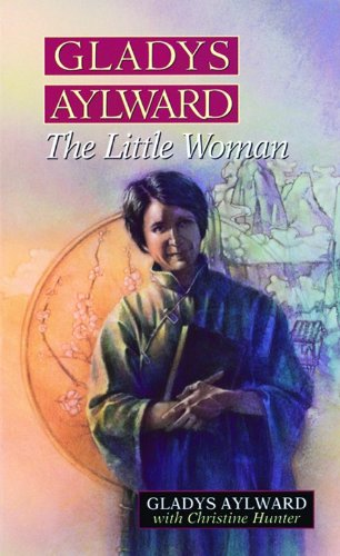Gladys Aylward: The Little Woman: Gladys Aylward