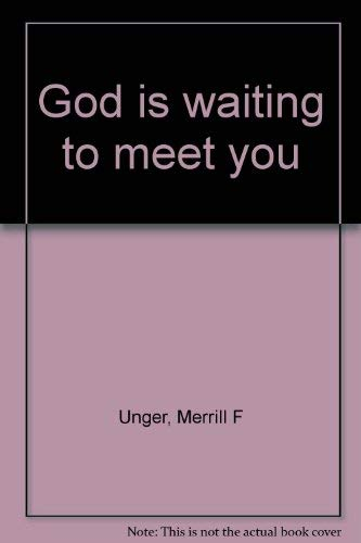God is waiting to meet you (080243021X) by Merrill Frederick Unger