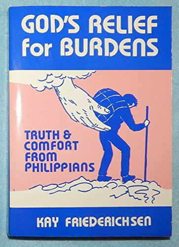 God's Relief for Burdens: Truth and Comfort from Philippians (SIGNED COPY): Friederichsen, Kay