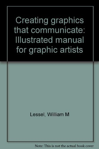 Creating Graphics That Communicate : Illustrated Manual: William M. Lessel