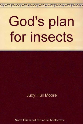God's plan for insects: Moore, Judy Hull